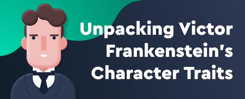 Unpacking Victor Frankenstein's character traits